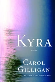 Kyra - A Novel ebook by Carol Gilligan