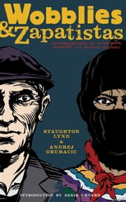 Wobblies and Zapatistas: Conversations on Anarchism, Marxism and Radical History ebook by Lynd, Staughton
