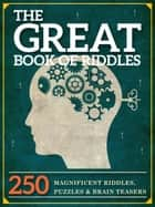 The Great Book of Riddles - 250 Magnificent Riddles, Puzzles and Brain Teasers ebook by Peter Keyne