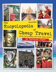 The Encyclopedia of Cheap Travel: SAVE UP TO 90% ON LODGING, FLIGHTS, TOURS, CRUISES, AND MORE! ebook by Terrance Zepke