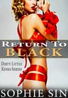 Return To Black (Dirty Little Kinks Series) ebook by Sophie Sin