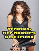 Veronica, Her Mother's Best Friend (Lesbian Erotica) eBook by Rock Page
