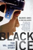 Black Ice - The Val James Story ebook by Valmore James, John Gallagher