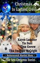 Christmas In Garland Creek ebook by Kayce Lassiter, Tia Dani, Tina Gerow,...