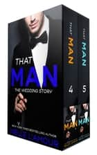 THAT MAN: The Wedding Story (Box Set) ebook by Nelle L'Amour