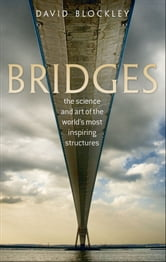 Bridges: The science and art of the world's most inspiring structures ebook by David Blockley
