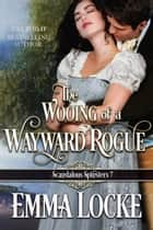 The Wooing of a Wayward Rogue ebook by Emma Locke