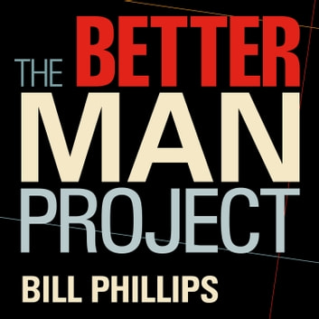 The Better Man Project - 2,476 Tips and Techniques That Will Flatten Your Belly, Sharpen Your Mind, and Keep You Healthy and Happy for Life! livre audio by Bill Phillips