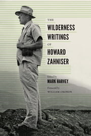 The Wilderness Writings of Howard Zahniser ebook by Mark W. T. Harvey,William Cronon