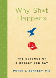 Why Sh*t Happens - The Science of a Really Bad Day ebook by Peter J. Bentley
