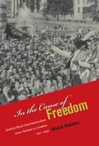 In the Cause of Freedom - Radical Black Internationalism from Harlem to London, 1917-1939 ebook by Minkah Makalani