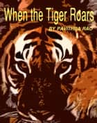 When the Tiger Roars ebook by Pavithra Rao