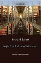 2030 - The Future of Medicine ebook by Richard Barker