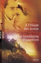 A l'heure des aveux - Une troublante disparition (Harlequin Black Rose) ebook by Alice Sharpe, Mary Burton