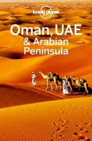 Lonely Planet Oman, UAE & Arabian Peninsula ebook by Lonely Planet,Jenny Walker,Anthony Ham,Andrea Schulte-Peevers