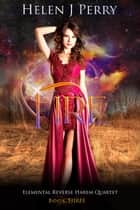 Fire Elemental Reverse Harem Quartet - Elemental Reverse Harem Quartet, #3 ebook by Helen J Perry