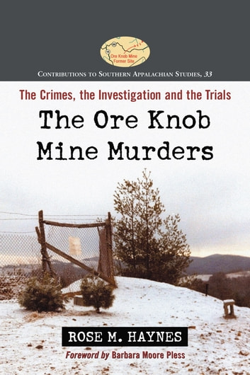 The Ore Knob Mine Murders - The Crimes, the Investigation and the Trials ebook by Rose M. Haynes