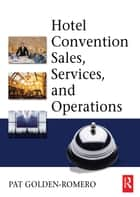 Hotel Convention Sales, Services and Operations ebook by Pat Golden-Romero