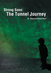 Strong Sons: The Tunnel Journey ebook by Dr. Charmane Gayle-Peart