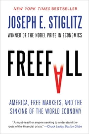 Freefall: America, Free Markets, and the Sinking of the World Economy ebook by Joseph E. Stiglitz