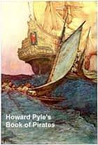 The Book of Pirates, Illustrated ebook by Howard Pyle