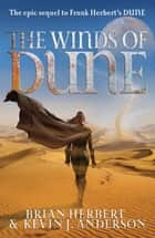 The Winds of Dune ebook by Kevin J. Anderson, Brian Herbert