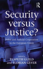 Security versus Justice? - Police and Judicial Cooperation in the European Union ebook by Florian Geyer,Elspeth Guild