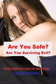 Are You Safe? Are You Surviving Evil? ebook by lynne roberts