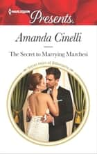 The Secret to Marrying Marchesi - A Secret Baby Romance ebook by Amanda Cinelli