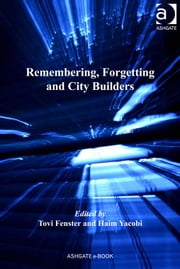 Remembering, Forgetting and City Builders ebook by Dr Haim Yacobi,Dr Tovi Fenster,Dr Mark Boyle,Professor Donald Mitchell,Dr David Pinder