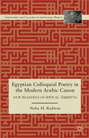 Egyptian Colloquial Poetry in the Modern Arabic Canon - New Readings of Shi'r al-'?mmiyya ebook by N. Radwan