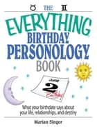 The Everything Birthday Personology Book - What Your Birthdate Says About Your Life, Relationships, And Destiny ebook by Marian Singer