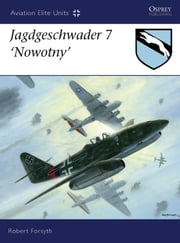 Jagdgeschwader 7 'Nowotny' ebook by Robert Forsyth,Jim Laurier