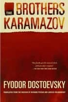 The Brothers Karamazov - A Novel in Four Parts With Epilogue ebook by Fyodor Dostoevsky, Richard Pevear, Larissa Volokhonsky