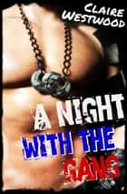 A Night With the Gang: A MMF Motorcycle Club erotic tale - The Cardinal Gang, #2 ebook by Claire Westwood