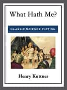 What Hath Me? ebook by