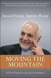 Moving the Mountain - Beyond Ground Zero to a New Vision of Islam in America ebook by Imam Feisal Abdul Rauf