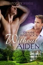 Without Aiden ebook by Dianne Hartsock