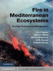Fire in Mediterranean Ecosystems - Ecology, Evolution and Management ebook by Professor Jon E. Keeley,William J. Bond,Ross A. Bradstock,Juli G. Pausas,Philip W. Rundel