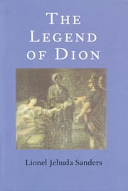 The Legend of Dion ebook by Lionel Jehuda Sanders