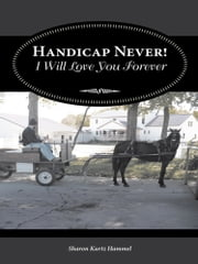 Handicap Never! I Will Love You Forever ebook by Sharon Kurtz Hammel