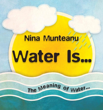 Water Is... - The Meaning of Water ebook by Nina Munteanu