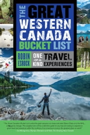 The Great Western Canada Bucket List - One-of-a-Kind Travel Experiences ebook by Robin Esrock