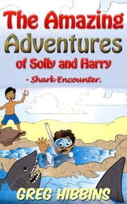 The Amazing Adventures of Solly and Harry- Shark Encounter ebook by Greg Hibbins