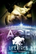 Ace (Life Tree - Master Trooper) Band 3 eBook by Alexa Kim