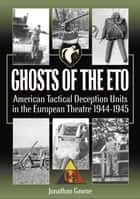 Ghosts of the ETO ebook by Jonathan Gawne