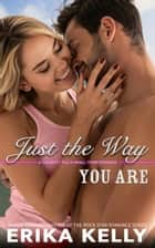 Just the Way You Are ebook by Erika Kelly
