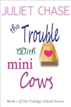 The Trouble With Mini Cows ebook by Juliet Chase