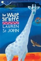 The White Giraffe - Book 1 ebook by Lauren St John, David Dean