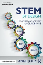 STEM by Design - Strategies and Activities for Grades 4-8 ebook by Anne Jolly